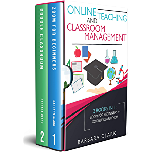 Online Teaching and Classroom Management: 2 books in 1: Zoom for Beginners + Google Classroom