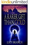 A Rarer Gift Than Gold: An Alchemist Conspiracy Mystery (The Gold Gift Series Book 1)