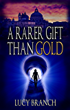 A Rarer Gift Than Gold: Adventure for Art Lovers  (The Gold Gift Series Book 1)