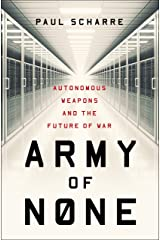 Army of None: Autonomous Weapons and the Future of War Kindle Edition