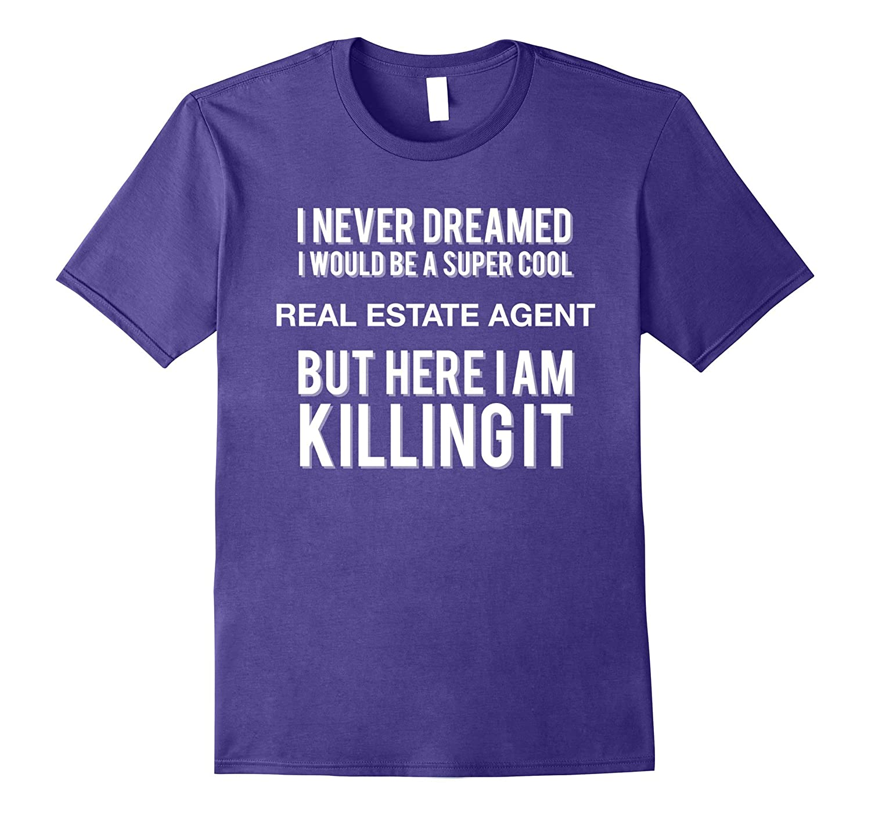 I Never Dreamed I Would Be A Super Cool Real Estate Agent T-Vaci