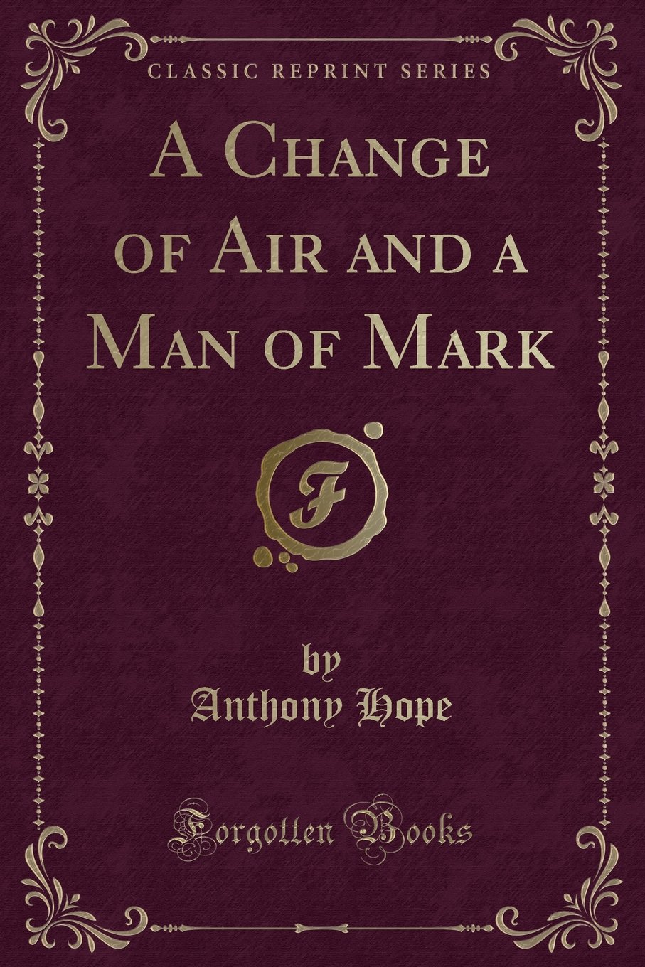 A Change of Air and a Man of Mark (Classic Reprint) PDF