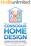 Conscious Home Design: The Guide to Living Your Best Life by Designing for Happiness Health and Relationship Success