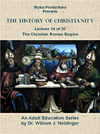 The History of Christianity.  Lecture 14 of 30.  The Christian Roman Empire.