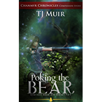 Poking the Bear: Some Days Magic Just Doesn't Pay (Chanmyr Chronicles Companion Story Book 2)
