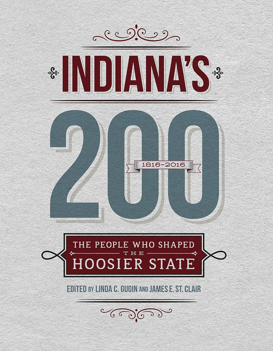Indiana's 200: The People Who Shaped the Hoosier State
