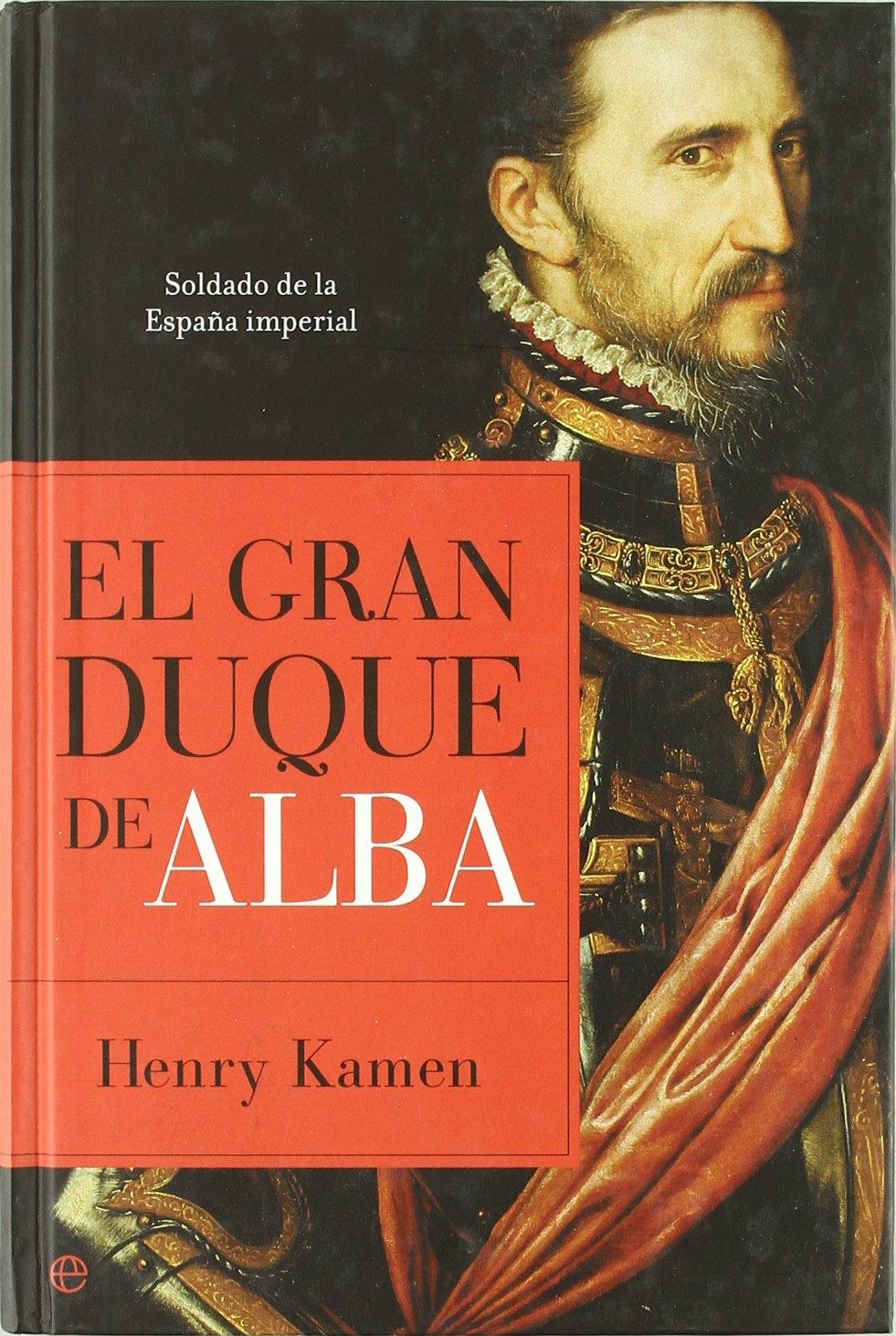Gran duque de Alba, el - soldado de la España imperial Historia la ...