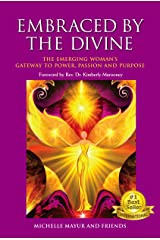 Embraced by the Divine: The Emerging Woman's Gateway to Power, Passion and Purpose (English Edition) eBook Kindle