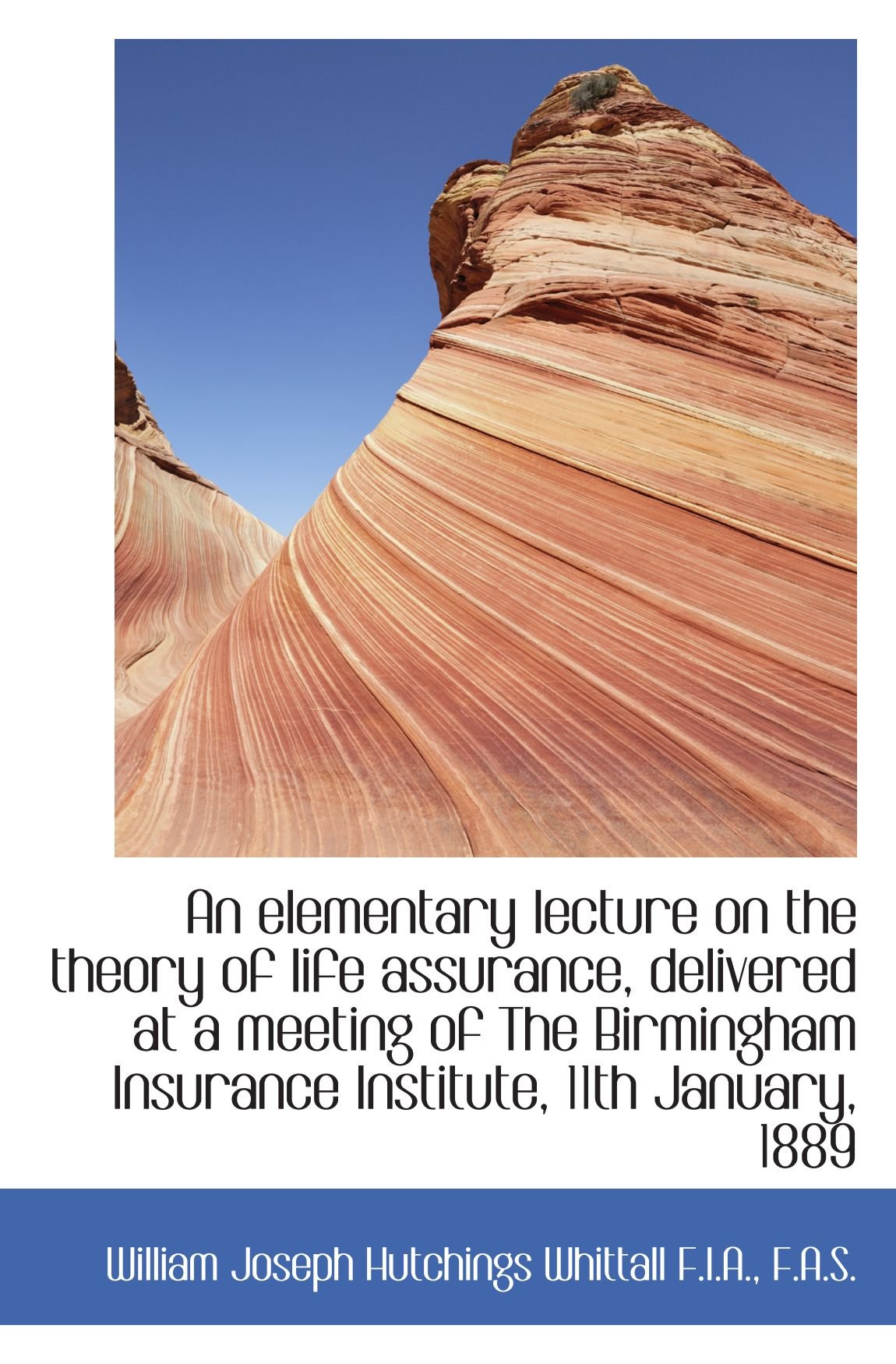 An elementary lecture on the theory of life assurance, delivered at a meeting of The Birmingham Insu pdf