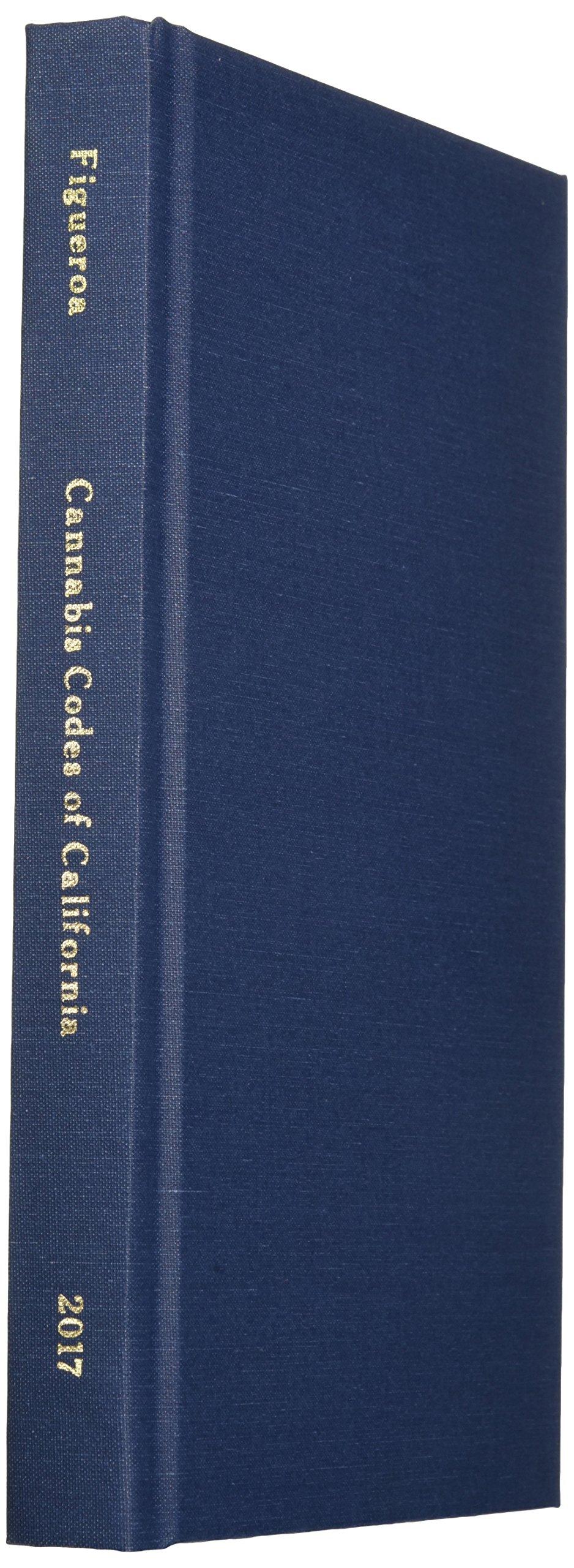 Cannabis Codes of California: Legalization Edition (California Cannabis Laws)
