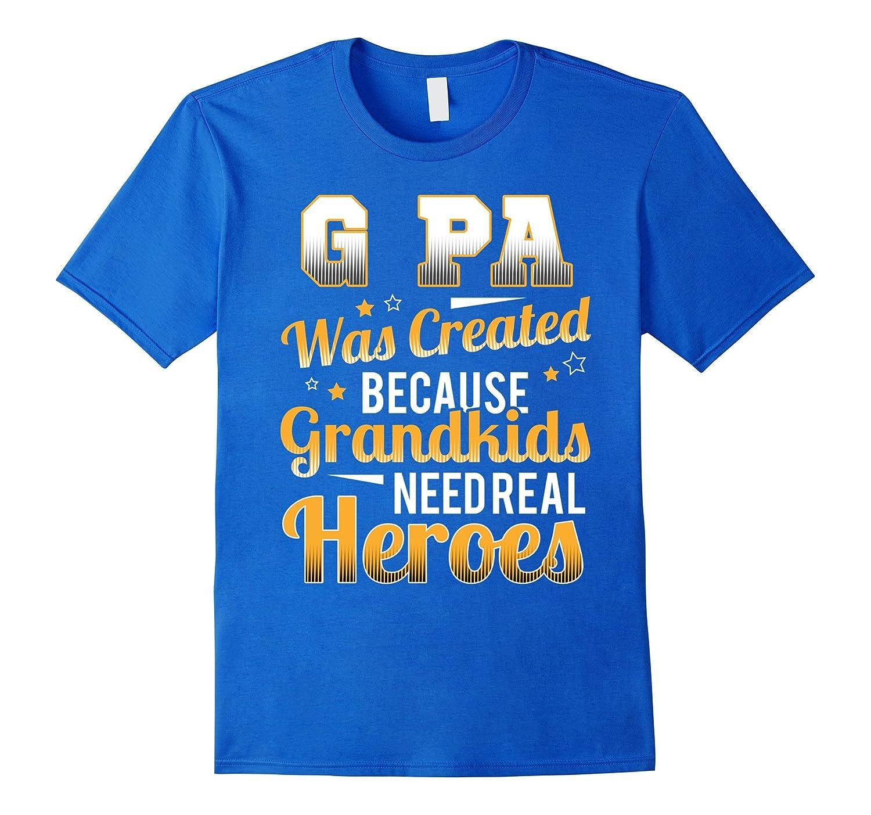 Grandpa  G PA T-Shirt G PA was created because grandkids n-TH