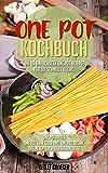 One Pot Kochbuch:  Die einfachsten One Pot Rezepte für die schnelle Küche. One Pot Low Carb   One Pot Vegan und One Pot Pasta (German Edition)