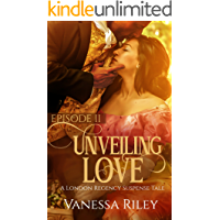 Unveiling Love: A Regency Romance - Episode II (A London Regency Romantic Suspense Tale Book 2)