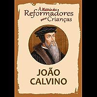 Coleção – A História dos Reformadores para Crianças: João Calvino