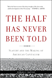 The Half Has Never Been Told: Slavery and the Making of American Capitalism (English Edition)
