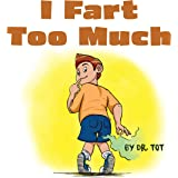 I Fart Too Much: A Funny Farting Book for Boys, Girls, Kids, Teens, and Adults