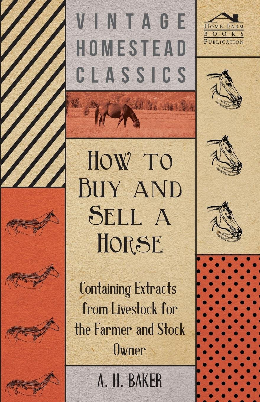 Read Online How to Buy and Sell a Horse - Containing Extracts from Livestock for the Farmer and Stock Owner pdf
