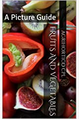 Fruits and Vegetables: A Picture Guide Kindle Edition