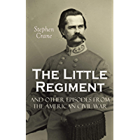 The Little Regiment and Other Episodes from the American Civil War (English Edition)