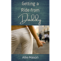 Getting a Ride from Daddy: Sexy Short Erotica Story Younger Woman Older Man Explicit Adult Age-Gap Taboo (Fun With Daddy…