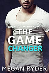 The Game Changer (Knights of Passion series Book 3) Kindle Edition