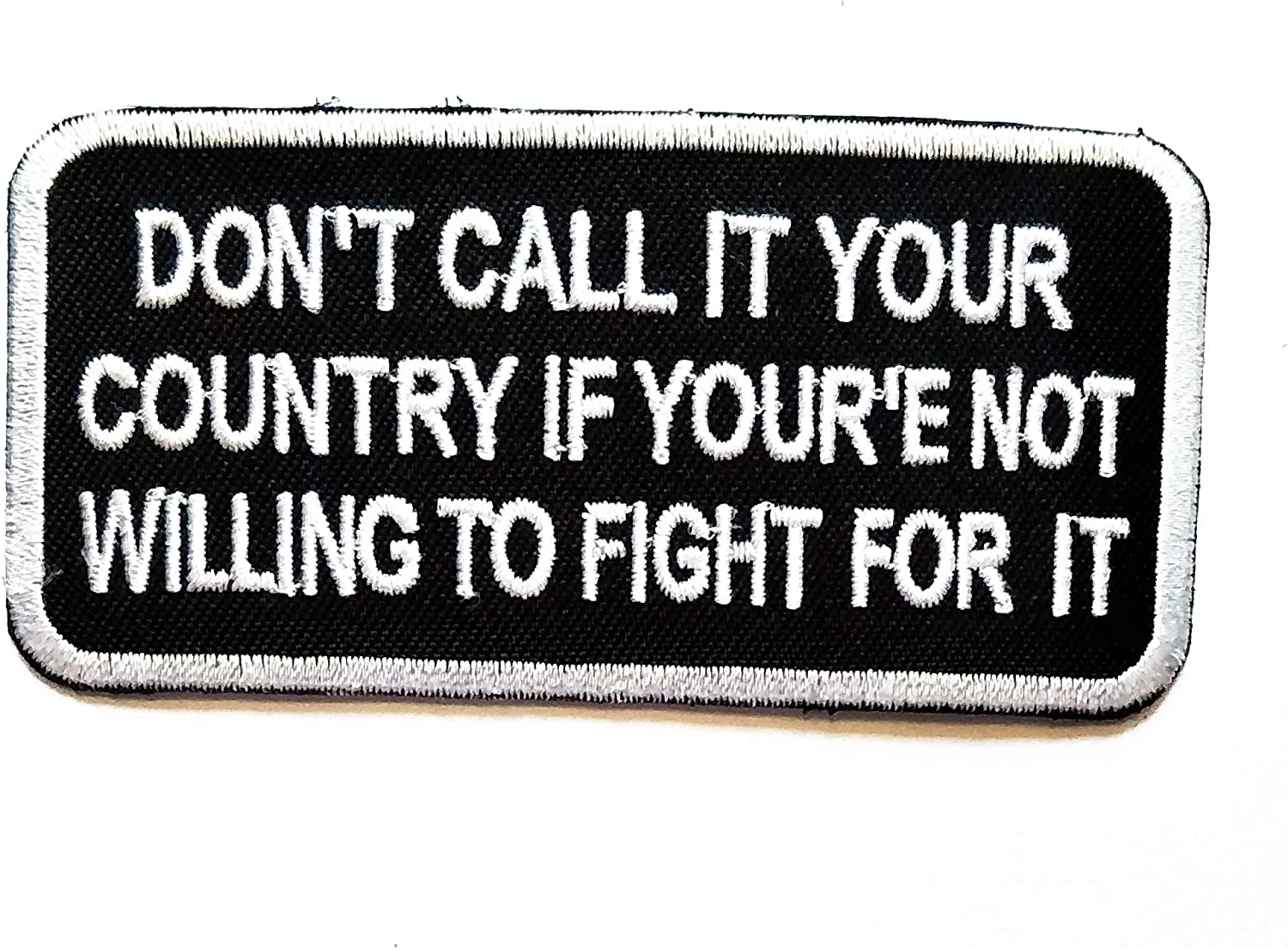 Nipitshop Patches Dont Call it Your Country if Youre not willng to Fight for it Funny Words Patch Embroidered Iron On Patch for Clothes Backpacks T-Shirt Jeans Skirt Vests Scarf Hat Bag
