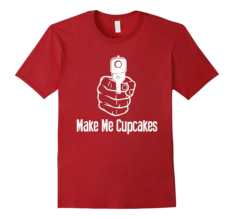 Make Me Cupcakes Funny Baking Cupcakes T Shirt-Vaci