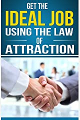 Get the Ideal Job Using the Law of Attraction: ''How to'' step by step daily guide to help you get you your dream job and keep it Kindle Edition