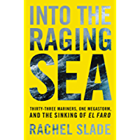 Into the Raging Sea: Thirty-Three Mariners, One Megastorm, and the Sinking of El Faro