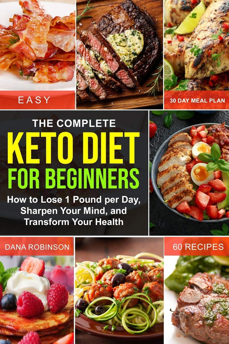The Complete Keto Diet For Beginners How To Lose 1 Pound Per Day Sharpen Your Mind And Transform Your Health 60 Low Carb Recipes 30 Day Meal Plan Keto Diet Intermittent Fasting For