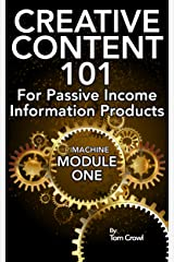 Creative Content 101 For Passive Income Information Products: A Step By Step Guide For Developing Your Own Online Content Ideas (P.I. Machine Book 1) Kindle Edition