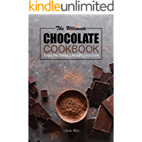 The Ultimate Chocolate Cookbook: Enjoy the Sweet Life with Chocolate
