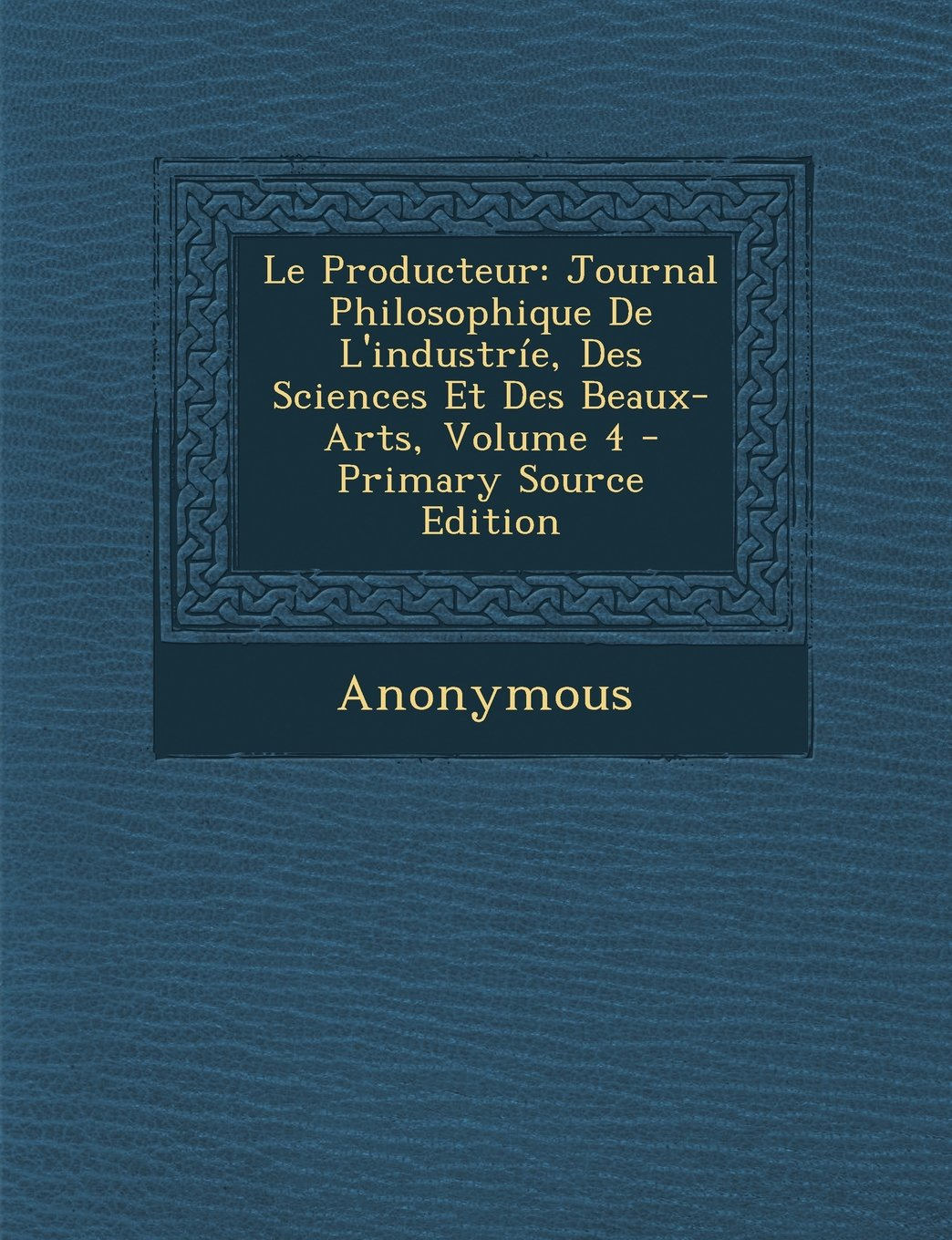 Read Online Le Producteur: Journal Philosophique De L'industríe, Des Sciences Et Des Beaux-Arts, Volume 4 (French Edition) pdf epub