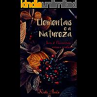 Elementais e a Natureza: Livro 2: Elementais, ervas e cristais (Wicca para iniciantes)