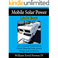 Mobile Solar Power Made Easy!: Mobile 12 volt off grid solar system design and installation. RV's, Vans, Cars and boats! Do-it-yourself step by step instructions