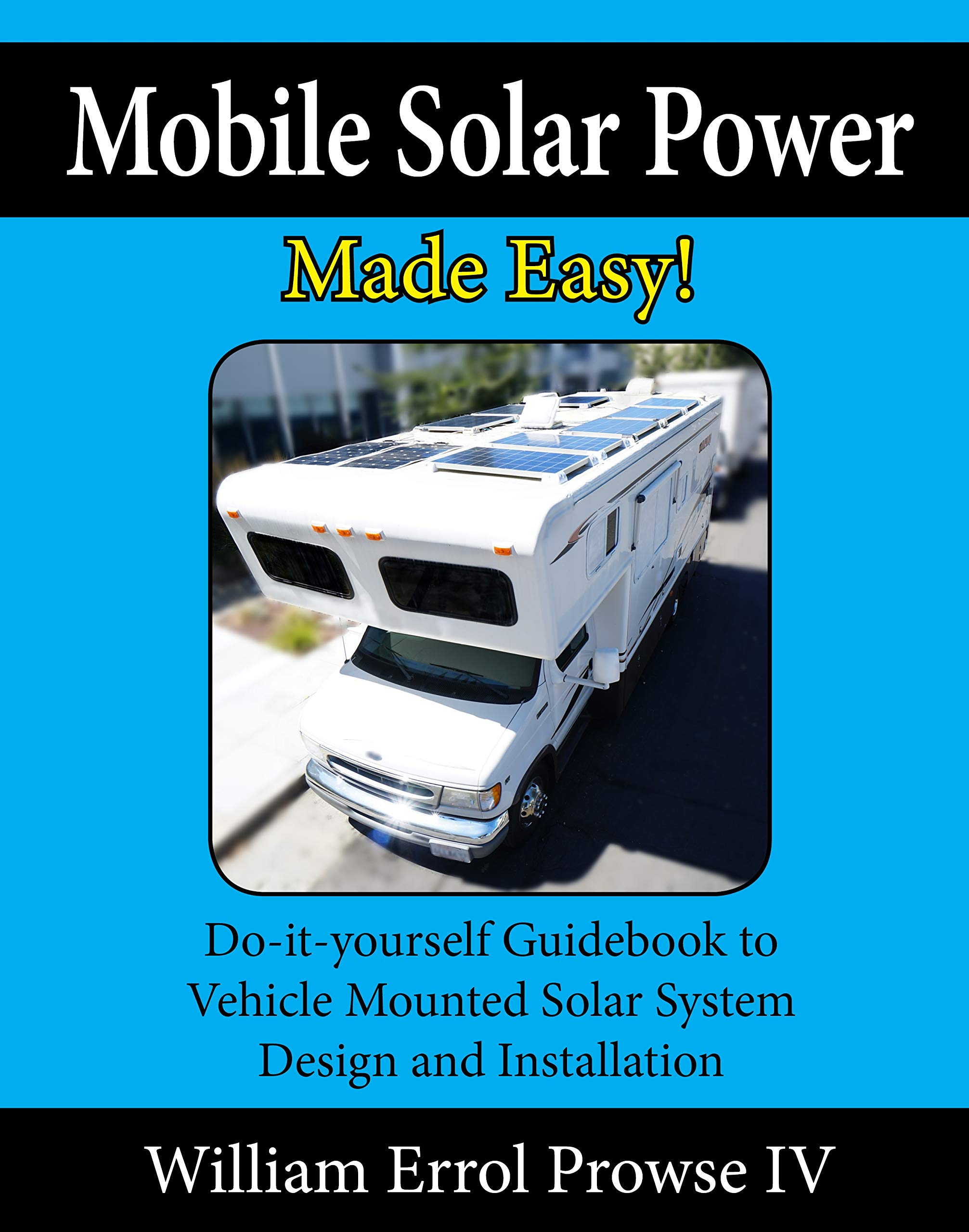 Mobile Solar Power Made Easy   Mobile 12 Volt Off Grid Solar System Design And Installation. RV's Vans Cars And Boats  Do It Yourself Step By Step Instructions  English Edition