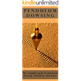 Pendulum Dowsing: The complete guide to pendulum dowsing, divination, and more!