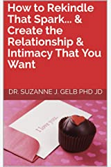How to Rekindle That Spark... & Create the Relationship & Intimacy That You Want Kindle Edition