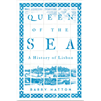 Queen of the Sea: A History of Lisbon (English Edition)