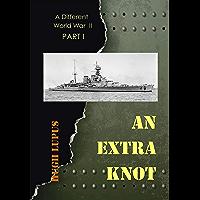 An Extra Knot: Part I (A Different World War II Book 1)