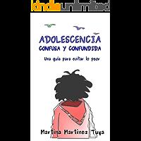 ADOLESCENCIA CONFUSA Y CONFUNDIDA: Una guía para evitar lo peor