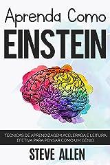 Aprenda como Einstein: Técnicas de aprendizagem acelerada e leitura efetiva para pensar como um gênio: Memorize mais, se concentre melhor e leia eficazmente para aprender qualquer coisa eBook Kindle