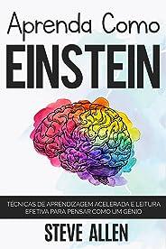 Aprenda como Einstein: Técnicas de aprendizagem acelerada e leitura efetiva para pensar como um gênio: Memorize mais, se conc