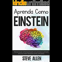 Aprenda como Einstein: Técnicas de aprendizagem acelerada e leitura efetiva para pensar como um gênio: Memorize mais, se…