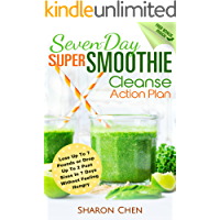 Seven-Day Super Smoothie Cleanse Action Plan: Lose Up To 7 Pounds or Drop Up To 2 Pant Sizes In 7 Days Without Feeling Hungry