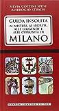 Guida insolita ai misteri, ai segreti, alle leggende e alle curiosità di Milano