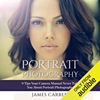 Photography: Portrait Photography: 9 Tips Your Camera Manual Never Told You About Portrait Photography