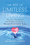 The Art of Limitless Living: The Joy, Possibility and Power of Living a Heart-Centered Life