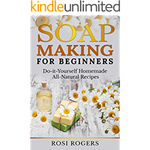 Soap Making for Beginners : Do-it-Yourself Homemade All-Natural Recipes