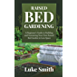 Raised Bed Gardening: A Beginner's Guide to Building and Sustaining Your Own Raised Bed Garden in Less Space (English Edition)